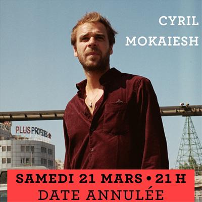 Cyril Mokaiesh Samedi 21 mars - Annulé