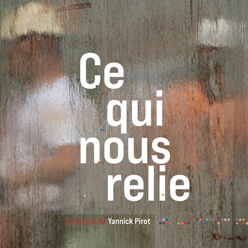"""""""Ce qui nous relie"""" exposition photographique de Yannick Pirot"""